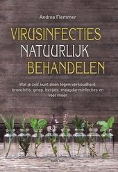 Virusinfecties natuurlijk behandelen : wat je zelf kunt doen tegen verkoudheid, griep, herpes, maagdarminfecties, k...