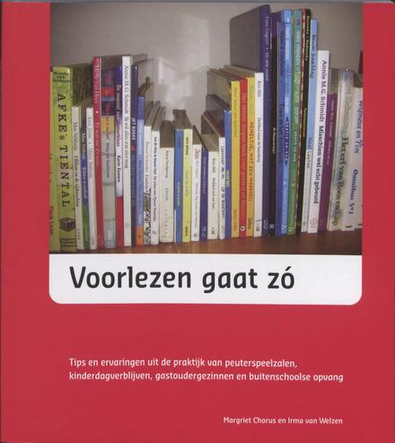Voorlezen gaat zó : tips en ervaringen uit de praktijk van peuterspeelzalen, kinderdagverblijven, gastoudergezinne...