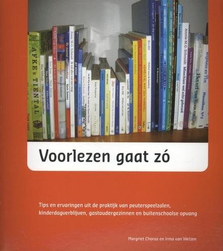Voorlezen gaat zó : tips en ervaringen uit de praktijk van peuterspeelzalen, kinderdagverblijven, gastoudergezinnen en de buitenschoolse opvang