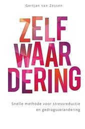 Zelfwaardering : snelle methode voor stressreductie en gedragsverandering