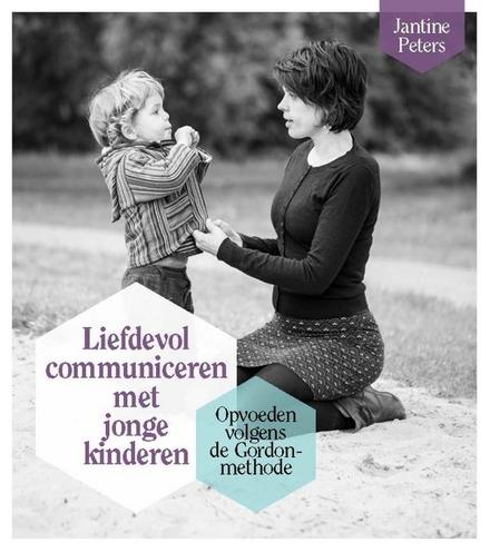 Liefdevol communiceren met jonge kinderen : opvoeden volgens de Gordon-methode