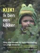 Kijk! Ik ben een kikker : meer met muziek bij taalontwikkeling van jonge kinderen : 30 liedjes en 10 spreekteksten ...