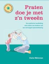 Praten doe je met zijn tweeën : een praktische handleiding voor ouders van kinderen met een vertraagde taalverwerv...