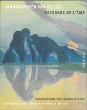 Landschappen van de ziel : het symbolistisch landschap in Frankrijk 1880-1910