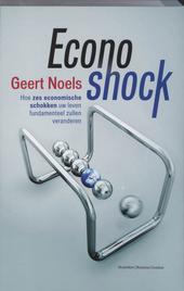 Econoshock : hoe zes economische schokken uw leven fundamenteel zullen veranderen