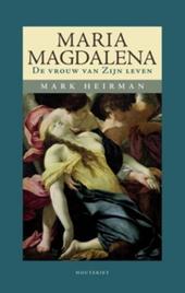 Maria Magdalena : de vrouw van Zijn leven
