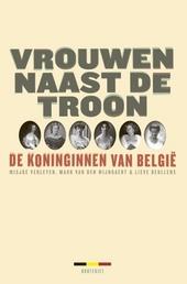Vrouwen naast de troon : de koninginnen van België