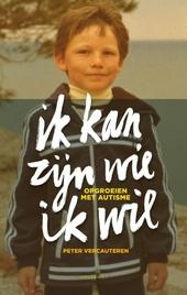 Ik kan zijn wie ik wil : opgroeien met autisme