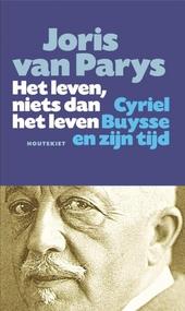 Het leven, niets dan het leven : Cyriel Buysse en zijn tijd