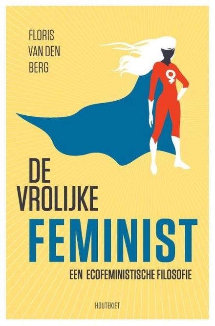 De vrolijke feminist : een ecofeministische filosofie