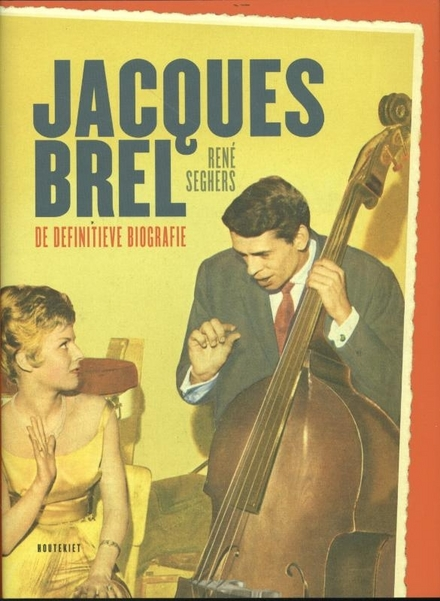 Jacques Brel : de definitieve biografie