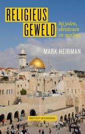 Religieus geweld : bij joden, christenen en moslims