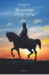 Waterloo 1815-1914 : de Europese erfenis van Napoleon