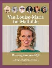 Van Louise-Marie tot Mathilde : de koninginnen van België