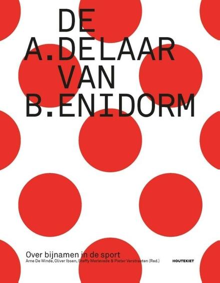 De A. Delaar van B. Enidorm : over bijnamen in de sport