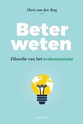 Beter weten : filosofie van het ecohumanisme