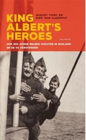 King Albert's heroes : hoe 400 jonge Belgen vochten in Rusland en de VS veroverden