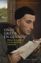 Onze gratie en genade : misdaad en vergiffenis in de Bourgondische Nederlanden