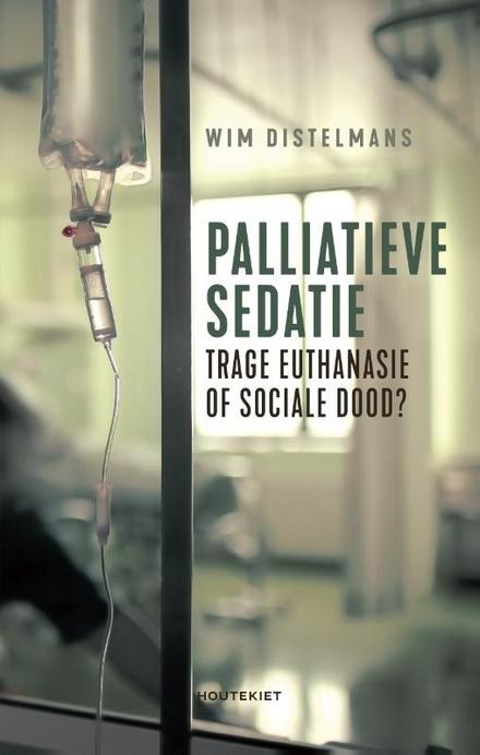 Palliatieve sedatie : 'trage euthanasie' of sociale dood?