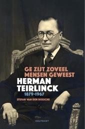 Ge zijt zoveel mensen geweest : Herman Teirlinck 1879-1967