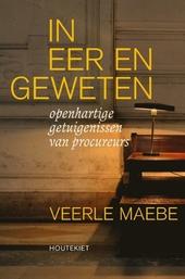 In eer en geweten : openhartige getuigenissen van procureurs