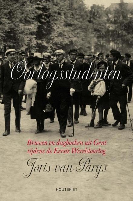 Oorlogsstudenten : brieven en dagboeken uit Gent tijdens de Eerste Wereldoorlog