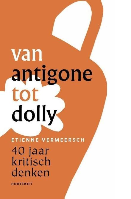 Van Antigone tot Dolly : veertig jaar kritisch denken