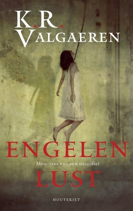 Engelenlust : memoires van een necrofiel / K.R. Valgaeren