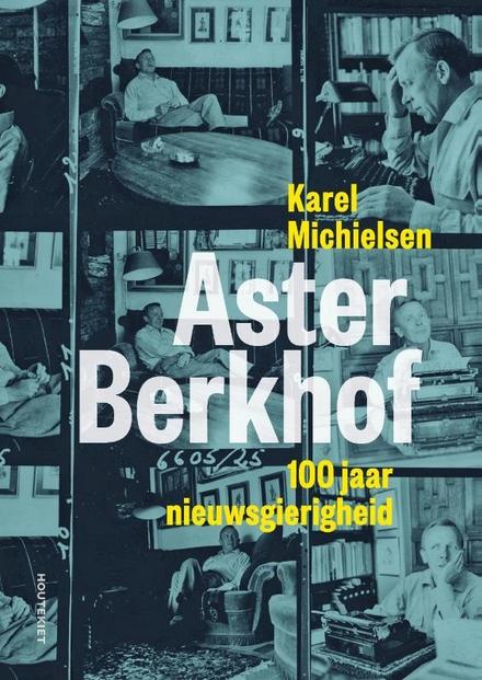 Aster Berkhof : 100 jaar nieuwsgierigheid