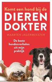 Komt een hond bij de dierendokter : de beste hondenverhalen uit mijn praktijk