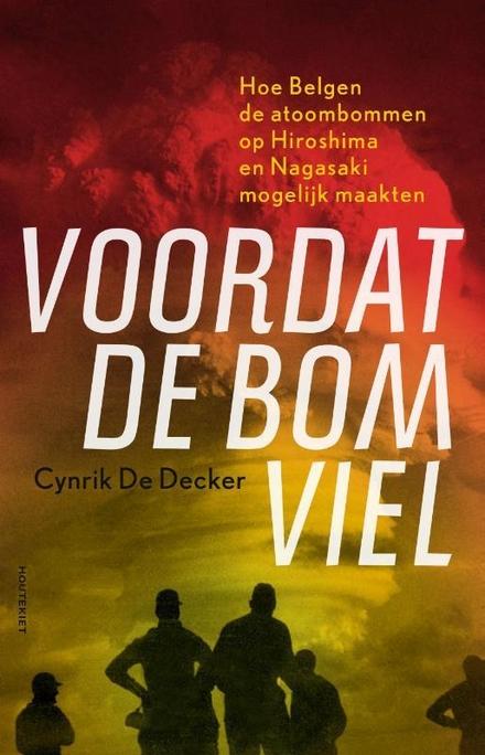 Voordat de bom viel : hoe Belgen de atoombommen op Hiroshima en Nagasaki mogelijk maakten