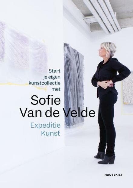 Expeditie kunst : start je eigen kunstcollectie met Sofie Van de Velde