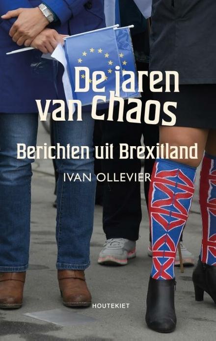 De jaren van chaos : berichten uit Brexitland