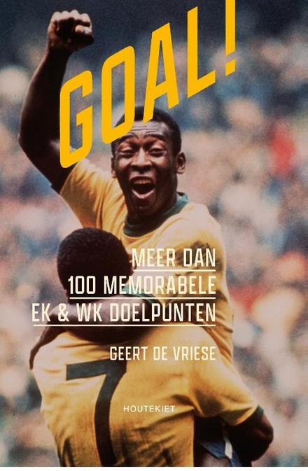 Goal! : meer dan 100 memorabele EK & WK doelpunten