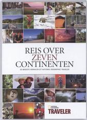 Reis over zeven continenten : de mooiste verhalen uit National Geographic Traveler