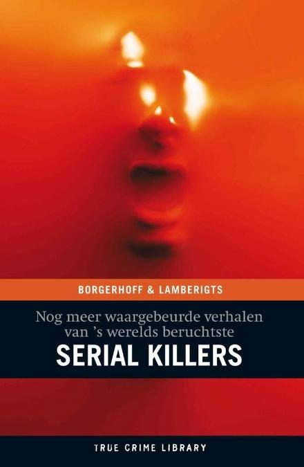 Nog meer waargebeurde verhalen van 's werelds beruchtste serial killers