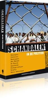 Schandalen in de politiek : Watergate, Petticoat, Monicagate, Abu Ghraib, De Koersk, Apartheid, Profumo-affaire, Dr...