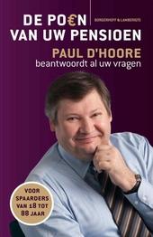 De poen van uw pensioen : Paul D'Hoore beantwoordt al uw vragen