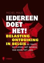 Iedereen doet het! : belastingontduiking in België : de trucs, de cijfers, het bedrog van hoog tot laag