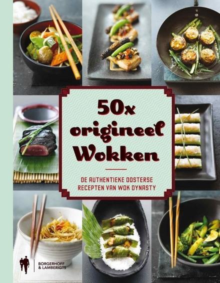50 x origineel wokken : de authentieke Oosterse recepten van Wok Dynasty