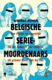 Belgische seriemoordenaars : van Pandy en Fourniret tot de Vampier van Muizen : de gruwel leeft ook bij ons