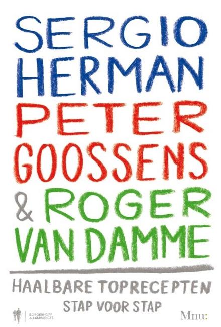 Sergio Herman, Peter Goossens & Roger Van Damme : haalbare toprecepten stap voor stap. Deel I