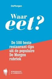 Waar eet? : de 500 beste restaurant-tips uit de populaire De Morgen rubriek