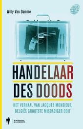Handelaar des doods : het verhaal van Jacques Monsieur, Belgiës grootste misdadiger ooit
