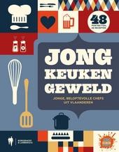 Jong keukengeweld : jonge, beloftvolle chefs uit Vlaanderen