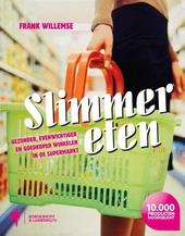 Slimmer eten : gezonder, evenwichtiger en goedkoper winkelen in de supermarkt