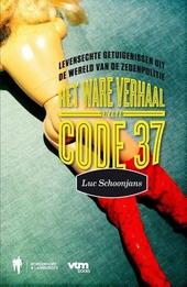 Het ware verhaal van Code 37 : levensechte getuigenissen uit de wereld van de zedencriminaliteit