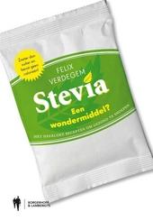 Stevia : het zoete wondermiddel : zoeter dan suiker en bevat geen calorieën!