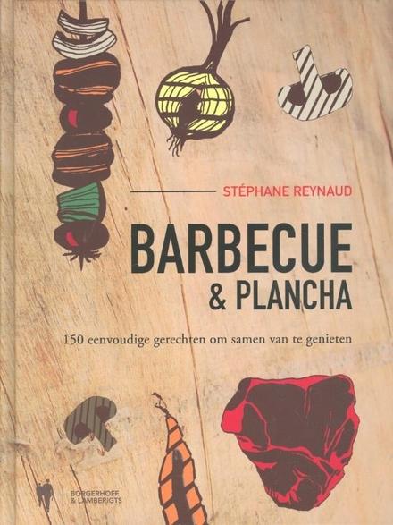 Barbecue & plancha : 150 eenvoudige gerechten om samen van te genieten
