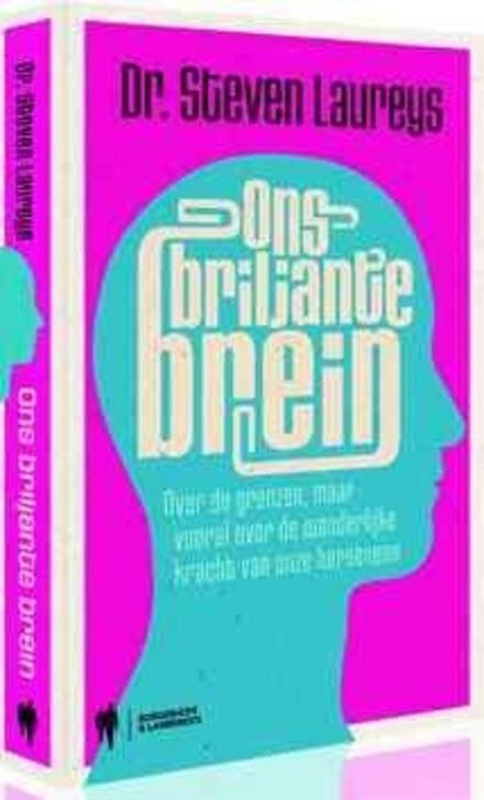 Ons briljante brein : over de grenzen, maar vooral over de wonderlijke kracht van onze hersenen